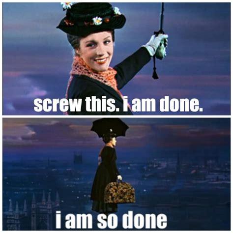 Mary Poppins Meme - i am so done meme memes