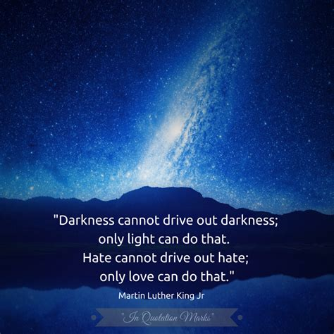 drive out darkness cannot drive out darkness only light can do