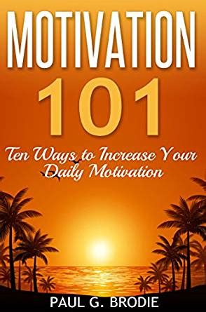 Motivation Series3 Paket 3 Ebook motivation 101 ten ways to increase your daily motivation paul g brodie seminar series book 1