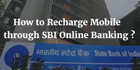 how to recharge mobile how to recharge mobile through sbi banking