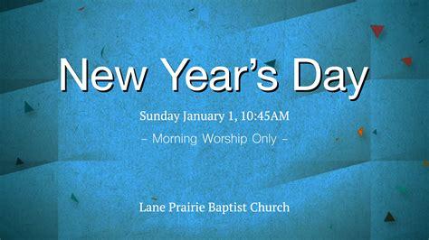 s day year new year s day service prairie baptist church