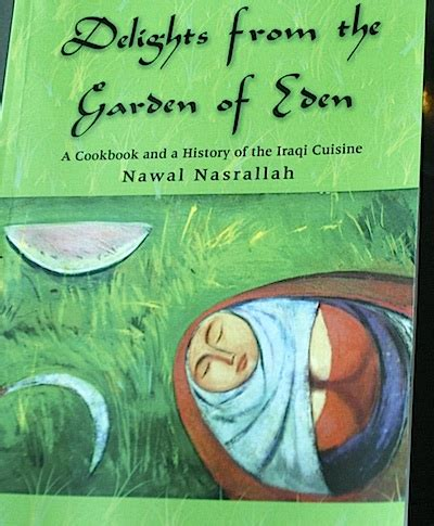 delights from the garden of a cookbook and history of the iraqi cuisine abbreviated version of the second edition books delights from the garden of by nawal nasrallah