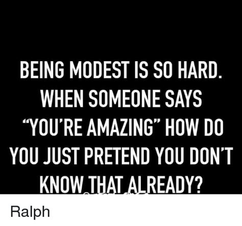 Youre Meme - being modest isso hard when someone says you re amazing