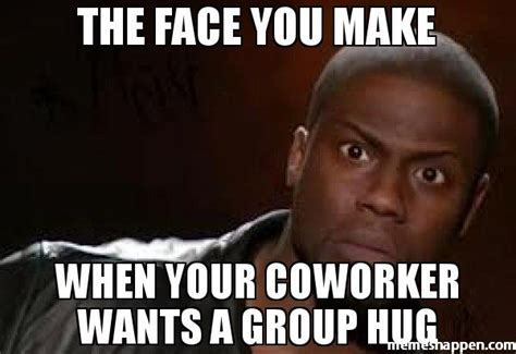 Group Hug Meme - funny hug meme the face you make when your coworker wants