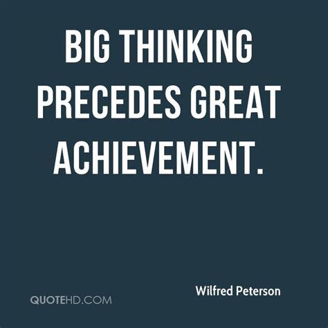 Essay On Big Thinking Precedes Great Achievement by Wilfred Peterson Quotes Quotehd