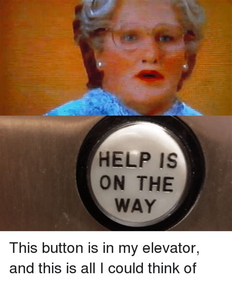 Is On The by Help Is On The Way This Button Is In My Elevator And This