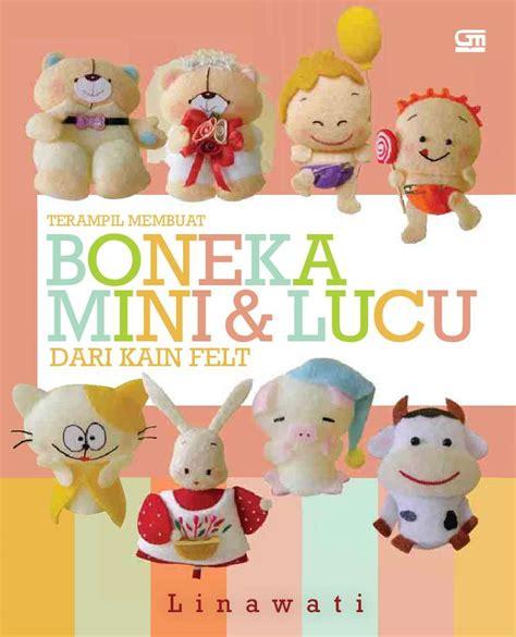 Boneka Mini Lucu teril membuat boneka mini dan lucu dari kain felt book by linawati gramedia digital