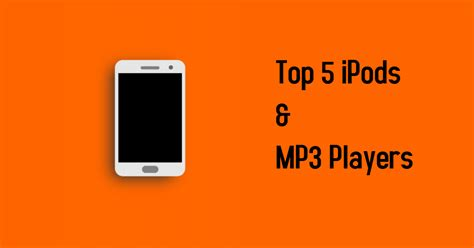 best ipods top 5 best ipods and mp3 players 300 in usa