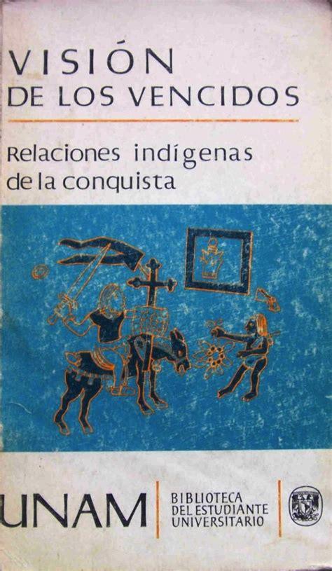 libro los vencidos por visi 243 n de los vencidos relaciones ind 237 genas de la conquista 1959 teor 237 a de la historia