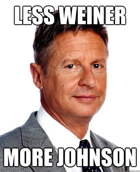 Weiner Memes - less weiner more johnson gary johnson for president quickmeme