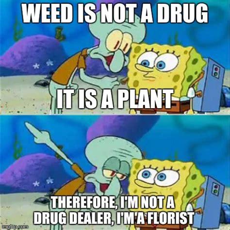 Spongebob Weed Memes - talk to spongebob memes imgflip