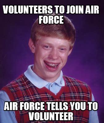Volunteer Meme - meme creator volunteers to join air force air force