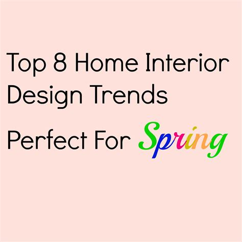 top 8 home interior design trends for