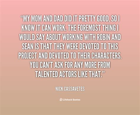 Quote nick cassavetes my mom and dad did it pretty 1 152796 png