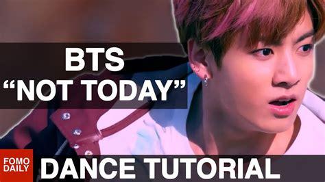 tutorial dance go go bts bts quot not today quot dance tutorial the break kor sub youtube