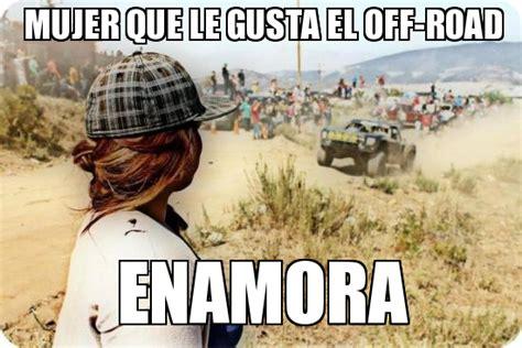 Off Road Memes - off road mujer que le gusta el off road enamora