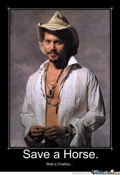 Save A Horse Ride A Cowboy Meme - 17 best images about all johnny depp quotes photos on