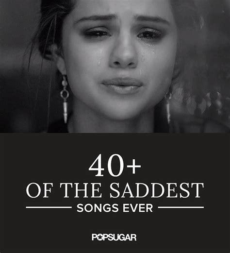 best sad songs saddest songs popsugar smart living