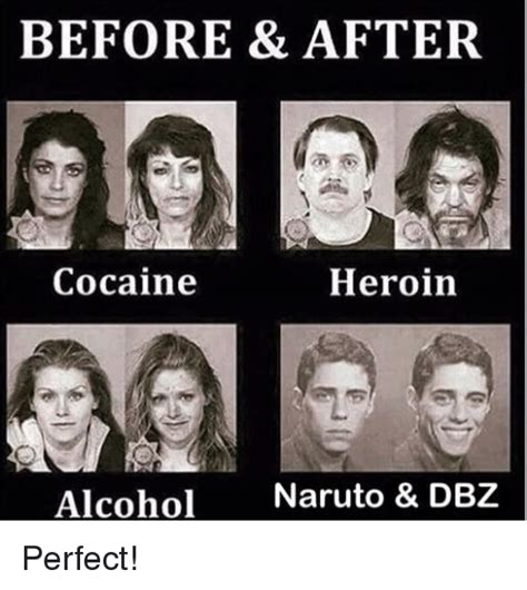 Heroin Meme - before after cocaine heroin alcohol naruto dbz perfect