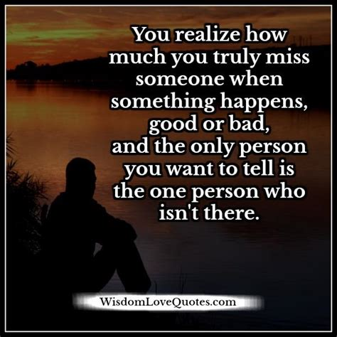 Quotes About How Much You Miss Someone when you realize how much you truly miss someone wisdom