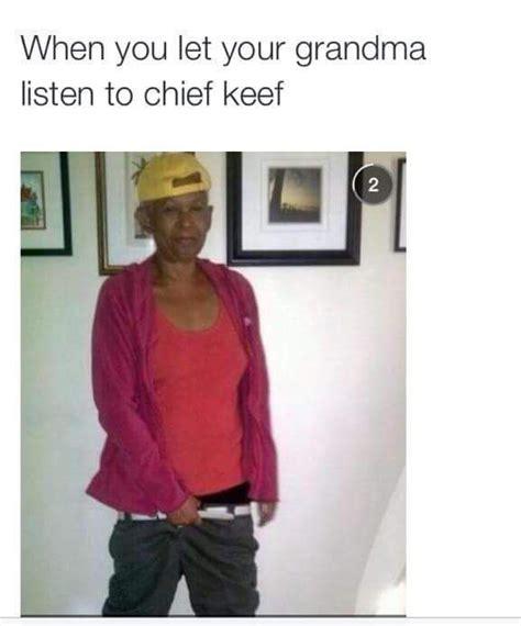 Chief Keef Meme - funny humour memes grandma chief keef random quotes