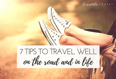 7 Tips On Well by 7 Tips To Travel Well On The Road And In Breathe Travel