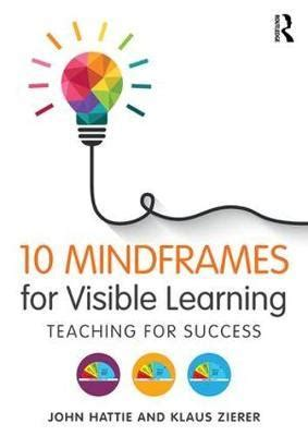 10 mindframes for visible learning teaching for success