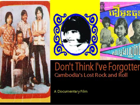 film don t think i ve forgotten don t think i ve forgotten cambodia lost rock n roll by