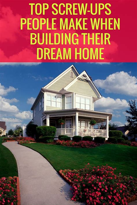 build my dream home 6 building mistakes that can turn your custom dream house