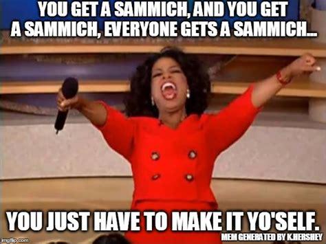 Make Me A Sammich Meme - oprah you get a meme imgflip