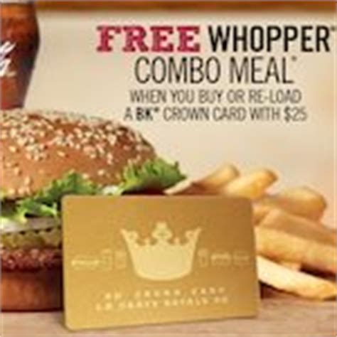 Fast Food E Gift Cards - burger king buy or reload a 25 bk gift card and get a free whopper combo meal