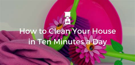 how to clean your house in a day how to clean your house in ten minutes a day sweeply