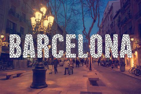 barcelona que ver gu 237 a de barcelona c 243 mo llegar d 243 nde alojarse y qu 233 ver