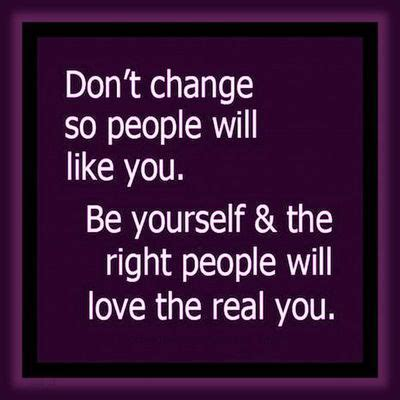Don T Change quot don t change so will like you be yourself the