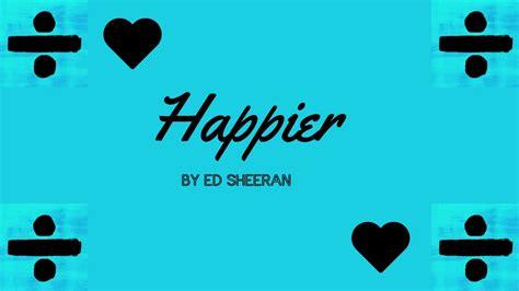 ed sheeran happier lirik terjemahan ed sheeran happier cover youtube