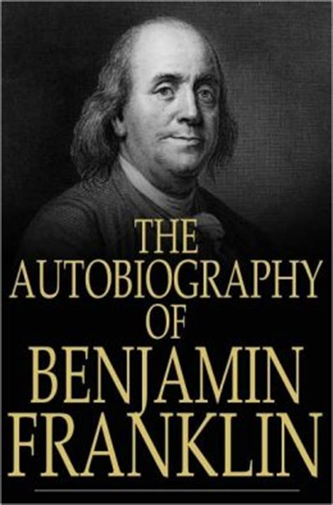 definitive biography of benjamin franklin the autobiography of benjamin franklin 1706 1757 by