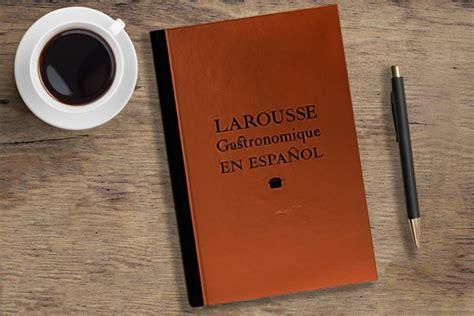 libro larousse gastronomique en espaol larousse gastronomique en espa 241 ol cocina y vino