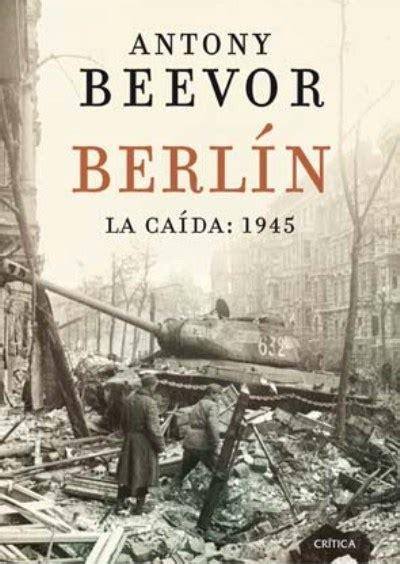 libro berlin the downfall 1945 berl 237 n la ca 237 da 1945 antony beevor comprar libro en fnac es