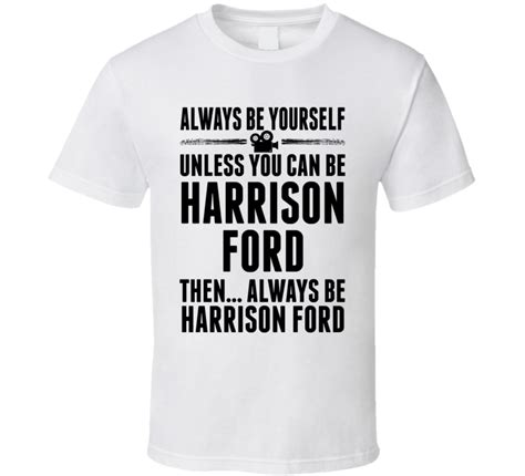 harrison ford tshirt always be harrison ford t shirt