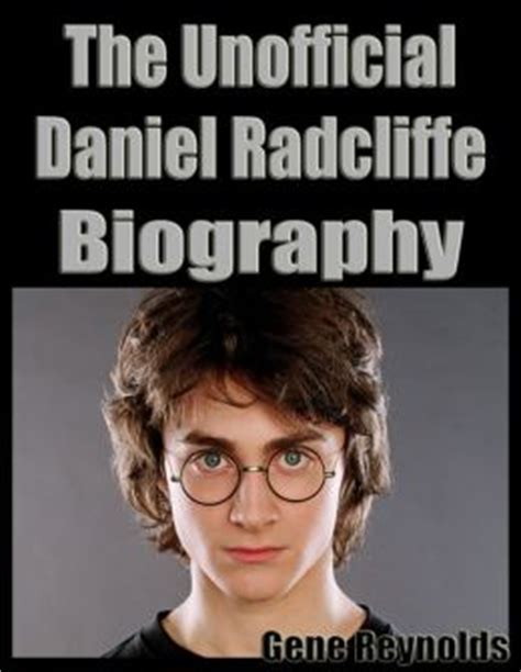 biography book on daniel radcliffe the unofficial daniel radcliffe biography by gene reynolds