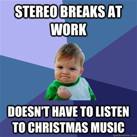 Christmas Music Meme - stereo breaks at work doesn t have to listen to christmas