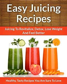 Simple Juicing Recipes For Weight Loss And Detox by Easy Juicing Recipes A Refreshing Addition To Detox