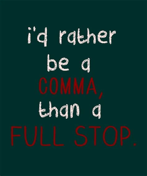 coldplay quit i d rather be a comma than a full stop every teardrop is
