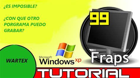 grabar escritorio windows 7 191 grabar escritorio con fraps en windows xp