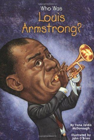 louis armstrong biography for students who was louis armstrong by yona zeldis mcdonough