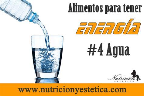 alimentos para tener energia nutricion estetica 4 agua alimentos para tener energ 205 a