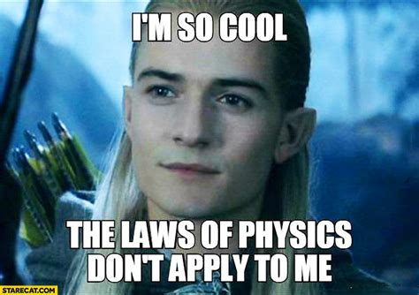 legolas i m so cool the laws of physics don t apply to me