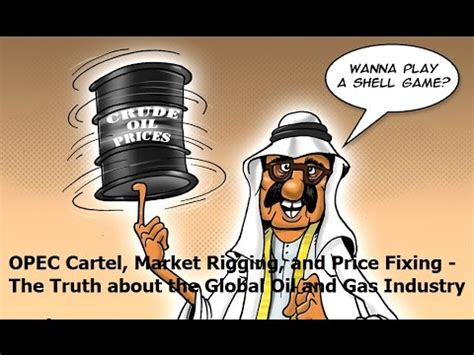 opec cartel, market rigging, and price fixing the truth