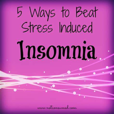 5 ways to beat stress 5 ways to beat stress induced insomnia not consumed