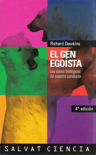 libro el gen egoista el gen ego 237 sta http www casadellibro com libro el gen egoista las bases biologicas de nuestra